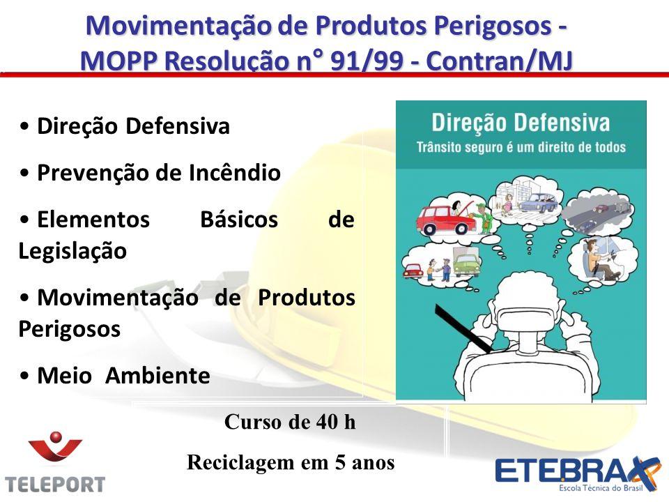 Movimentação de Produtos Perigosos - MOPP Resolução n° 91/99 - Contran/MJ Direção Defensiva Prevenção de Incêndio Elementos Básicos de Legislação Movi