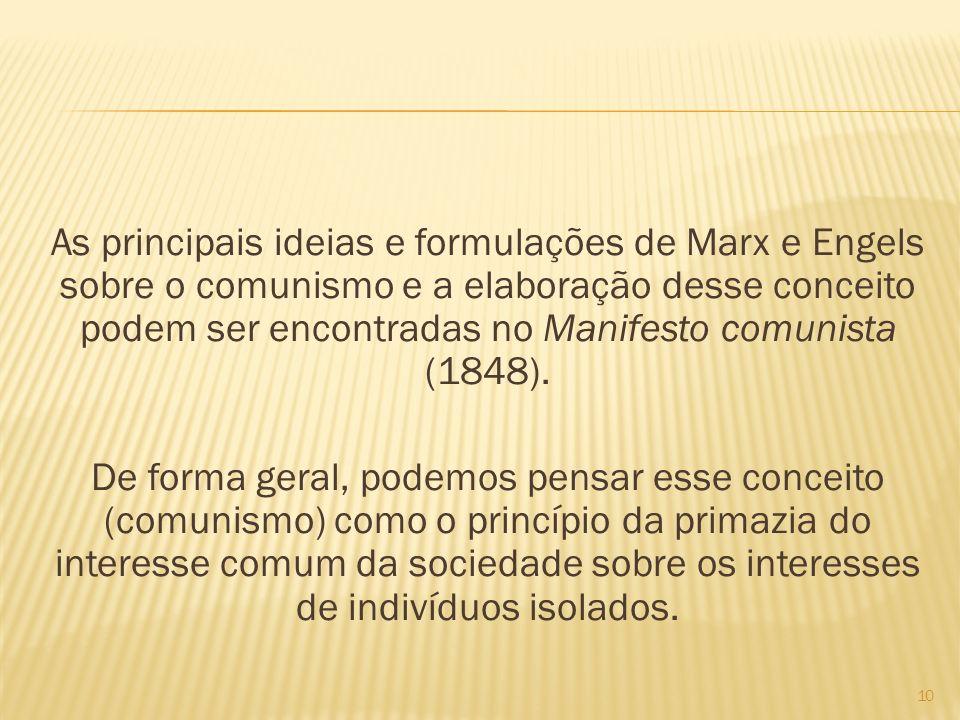 As principais ideias e formulações de Marx e Engels sobre o comunismo e a elaboração desse conceito podem ser encontradas no Manifesto comunista (1848