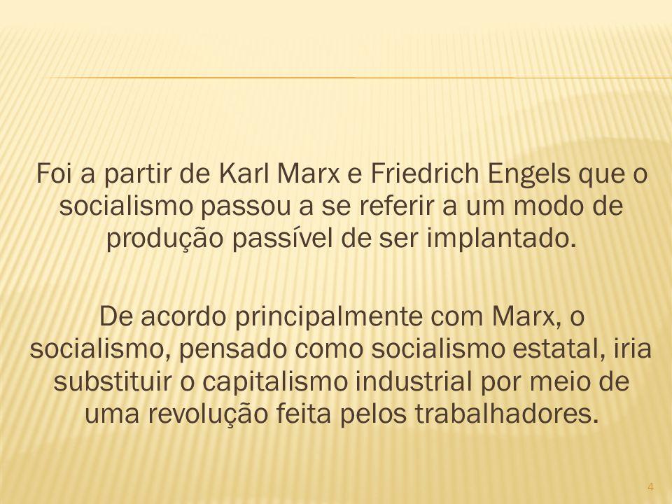 Foi a partir de Karl Marx e Friedrich Engels que o socialismo passou a se referir a um modo de produção passível de ser implantado. De acordo principa