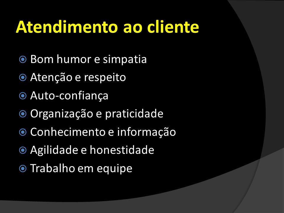 Atendimento ao cliente Bom humor e simpatia Atenção e respeito Auto-confiança Organização e praticidade Conhecimento e informação Agilidade e honestid