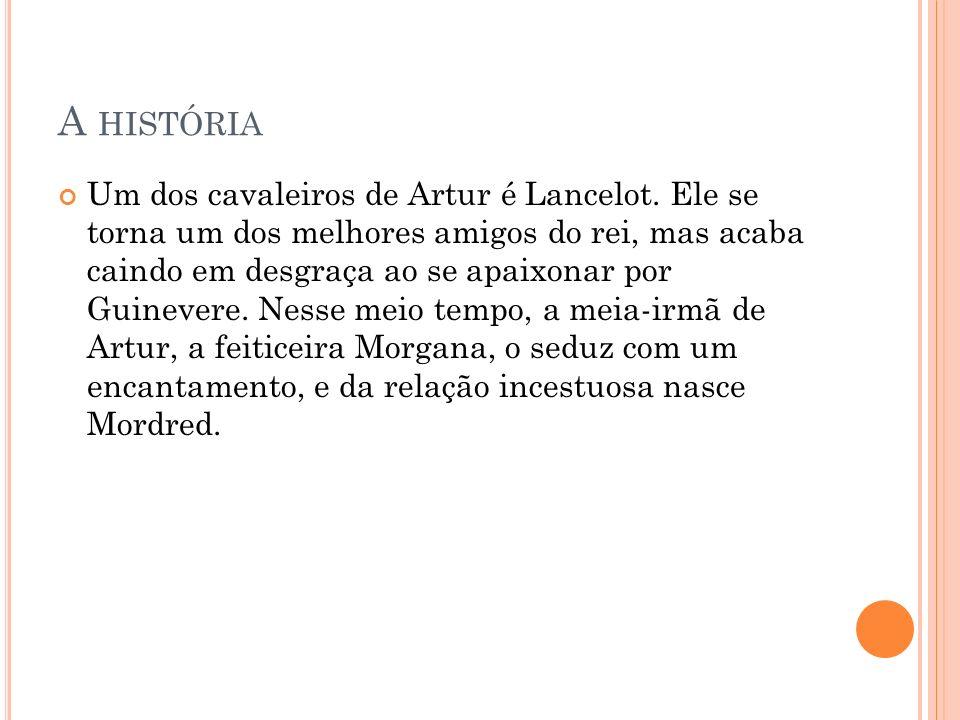 A HISTÓRIA Um dos cavaleiros de Artur é Lancelot.