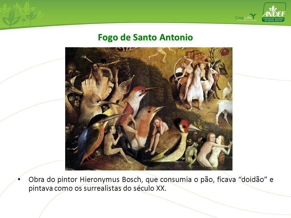Fogo de Santo Antonio Obra do pintor Hieronymus Bosch, que consumia o pão, ficava doidão e pintava como os surrealistas do século XX.