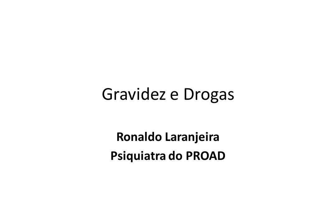 Gravidez e Drogas Ronaldo Laranjeira Psiquiatra do PROAD