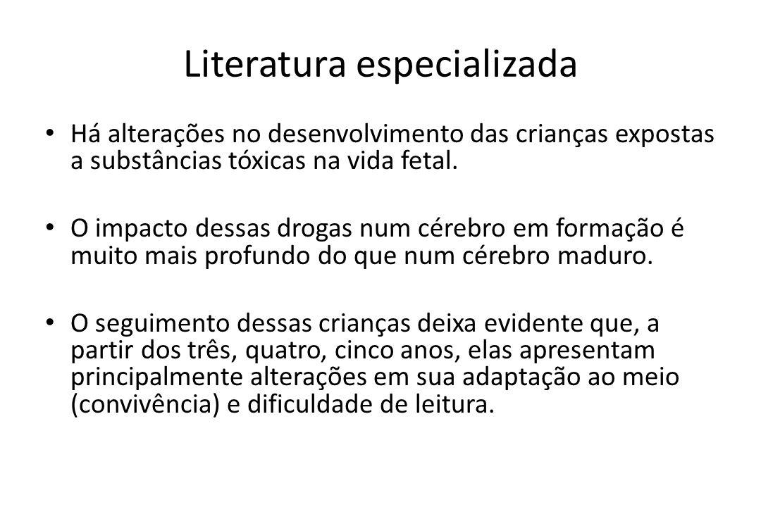 Literatura especializada Há alterações no desenvolvimento das crianças expostas a substâncias tóxicas na vida fetal. O impacto dessas drogas num céreb