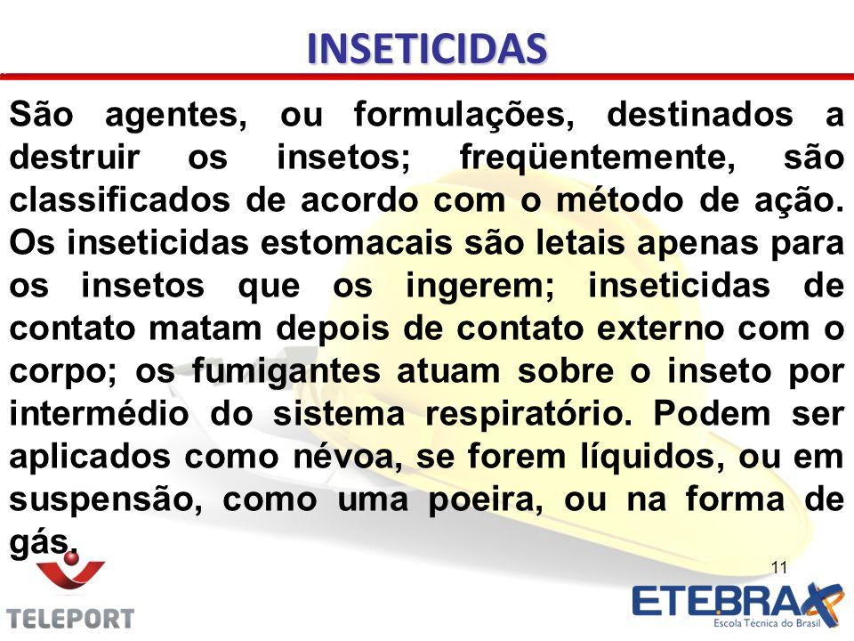 11 INSETICIDAS São agentes, ou formulações, destinados a destruir os insetos; freqüentemente, são classificados de acordo com o método de ação. Os ins