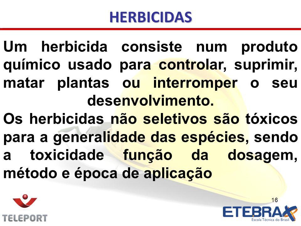 16 HERBICIDAS Um herbicida consiste num produto químico usado para controlar, suprimir, matar plantas ou interromper o seu desenvolvimento. Os herbici