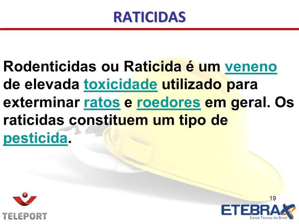 19 RATICIDAS Rodenticidas ou Raticida é um veneno de elevada toxicidade utilizado para exterminar ratos e roedores em geral. Os raticidas constituem u