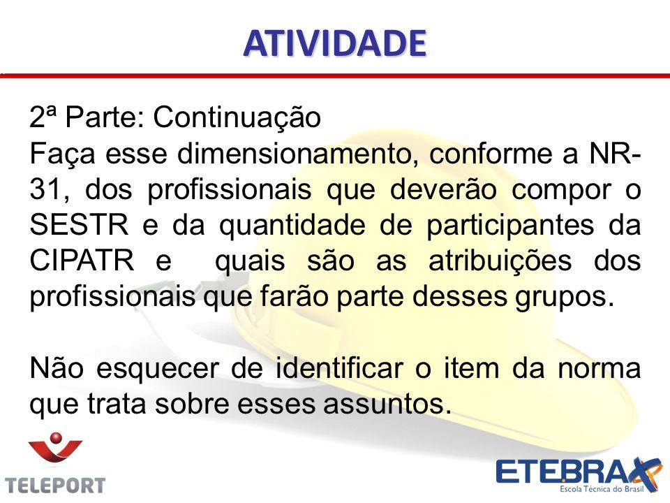 ATIVIDADE 2ª Parte: Continuação Faça esse dimensionamento, conforme a NR- 31, dos profissionais que deverão compor o SESTR e da quantidade de particip