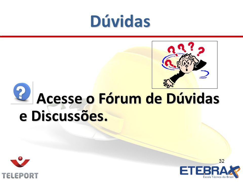 Dúvidas Acesse o Fórum de Dúvidas e Discussões. Acesse o Fórum de Dúvidas e Discussões. 32