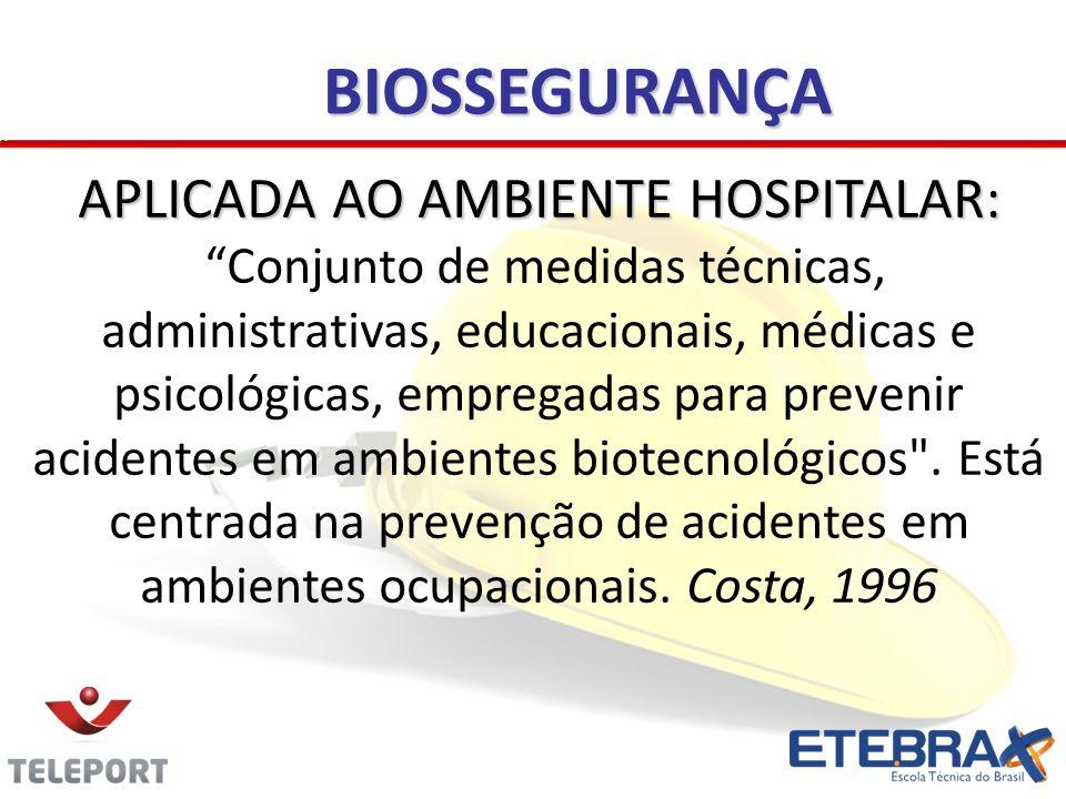 BIOSSEGURANÇA APLICADA AO AMBIENTE HOSPITALAR: Conjunto de medidas técnicas, administrativas, educacionais, médicas e psicológicas, empregadas para prevenir acidentes em ambientes biotecnológicos .
