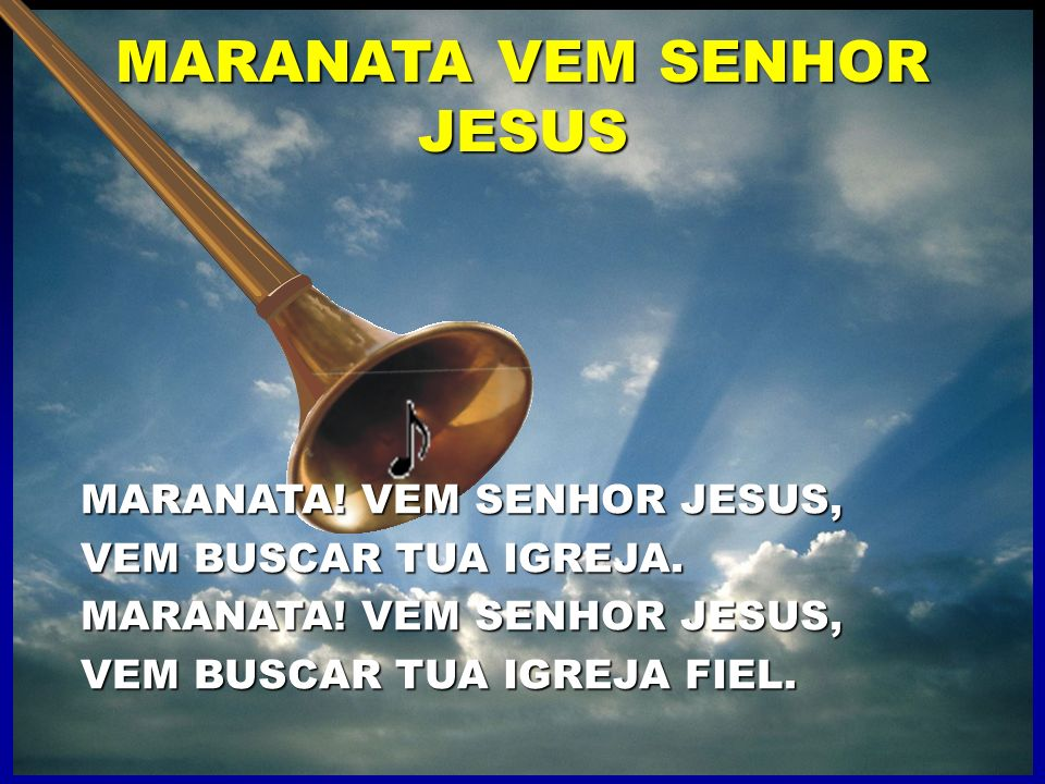 MARANATA VEM SENHOR JESUS MARANATA! VEM SENHOR JESUS, VEM BUSCAR TUA IGREJA. MARANATA! VEM SENHOR JESUS, VEM BUSCAR TUA IGREJA FIEL.