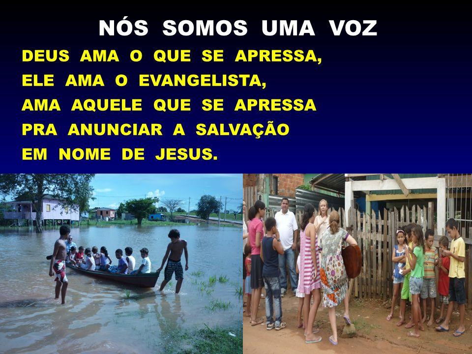 NÓS SOMOS UMA VOZ DEUS AMA O QUE SE APRESSA, ELE AMA O EVANGELISTA, AMA AQUELE QUE SE APRESSA PRA ANUNCIAR A SALVAÇÃO EM NOME DE JESUS.