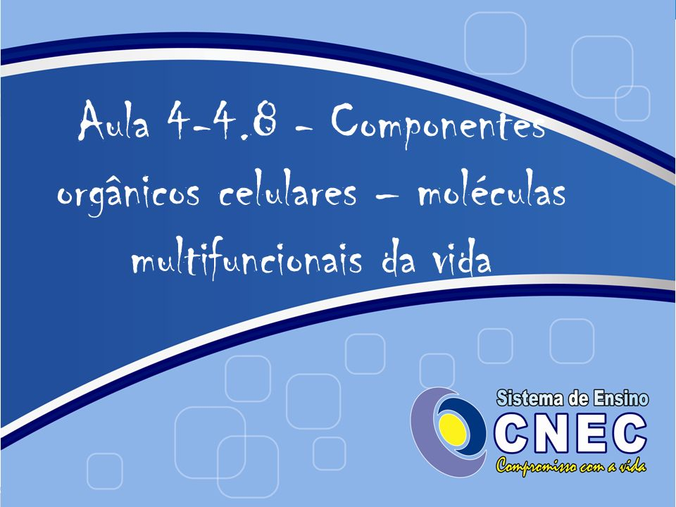 Aula 4-4.8 - Componentes orgânicos celulares – moléculas multifuncionais da vida
