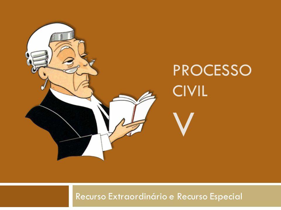 PROCESSO CIVIL V Recurso Extraordinário e Recurso Especial