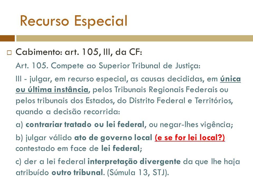 Recurso Especial Cabimento: art. 105, III, da CF: Art. 105. Compete ao Superior Tribunal de Justiça: III - julgar, em recurso especial, as causas deci