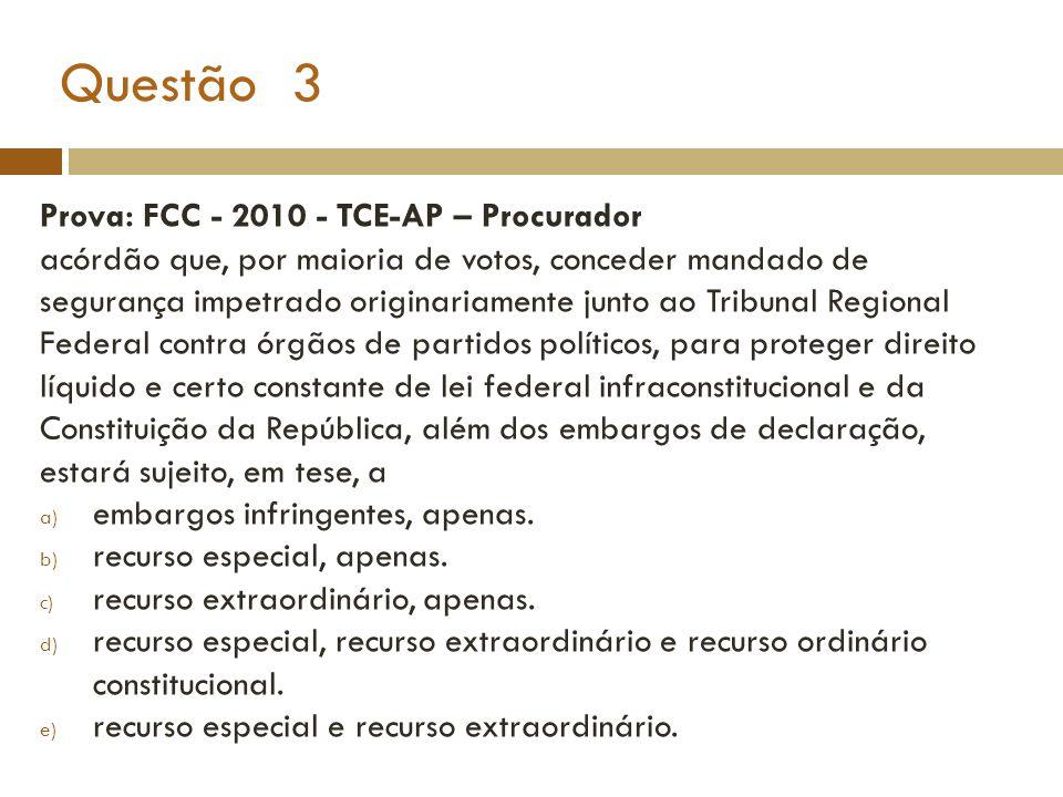 Questão 3 Prova: FCC - 2010 - TCE-AP – Procurador acórdão que, por maioria de votos, conceder mandado de segurança impetrado originariamente junto ao