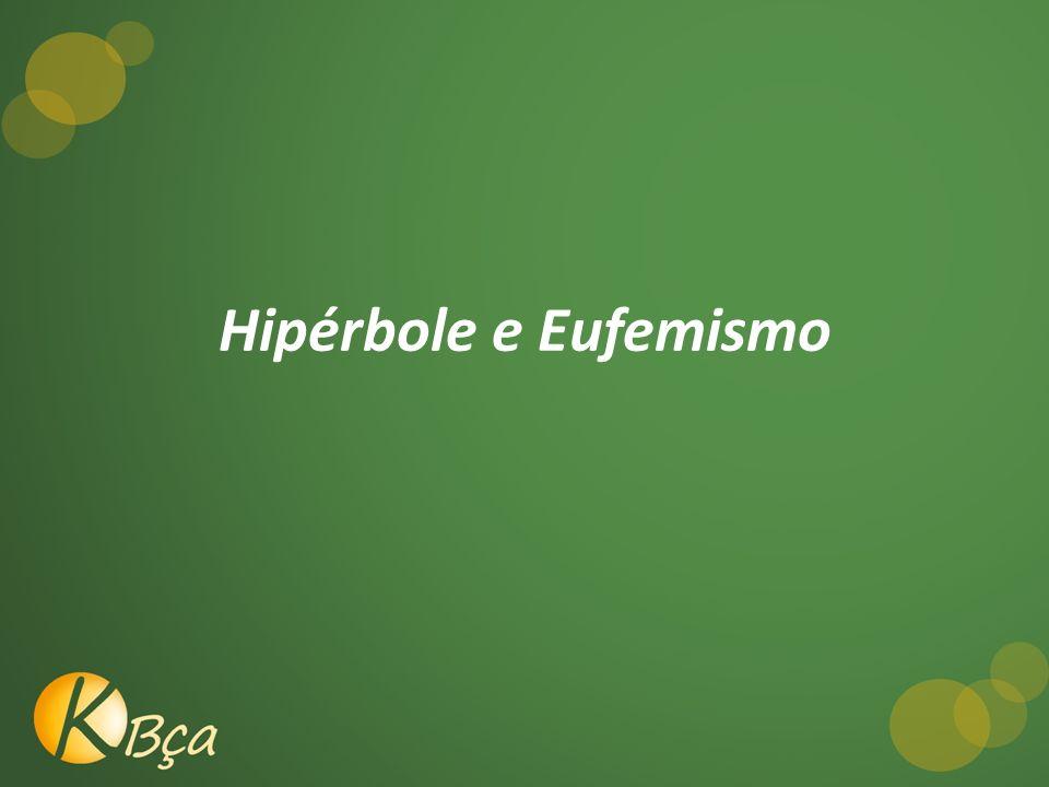 Hipérbole e Eufemismo