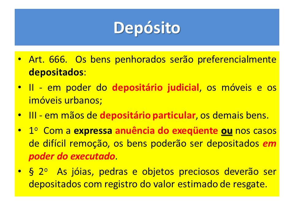 Depósito Art. 666. Os bens penhorados serão preferencialmente depositados: II - em poder do depositário judicial, os móveis e os imóveis urbanos; III