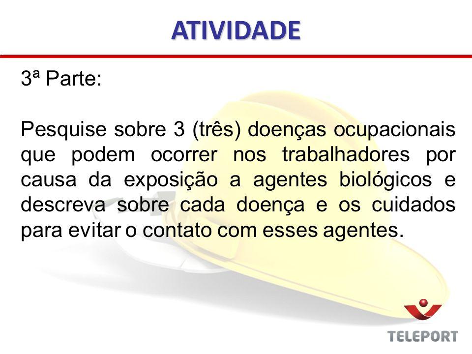 3ª Parte: Pesquise sobre 3 (três) doenças ocupacionais que podem ocorrer nos trabalhadores por causa da exposição a agentes biológicos e descreva sobr
