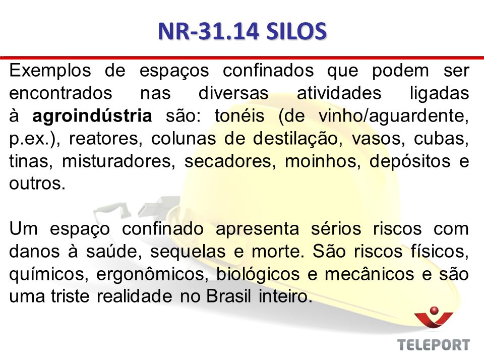 NR-31.14 SILOS Exemplos de espaços confinados que podem ser encontrados nas diversas atividades ligadas à agroindústria são: tonéis (de vinho/aguarden