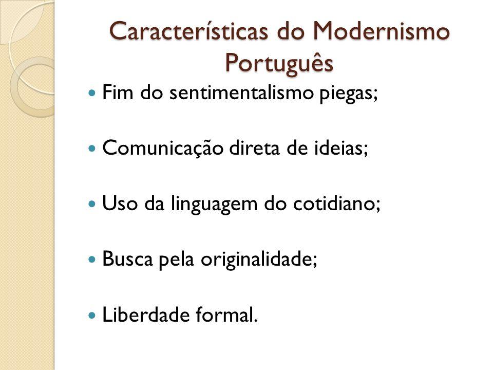 Características do Modernismo Português Fim do sentimentalismo piegas; Comunicação direta de ideias; Uso da linguagem do cotidiano; Busca pela origina