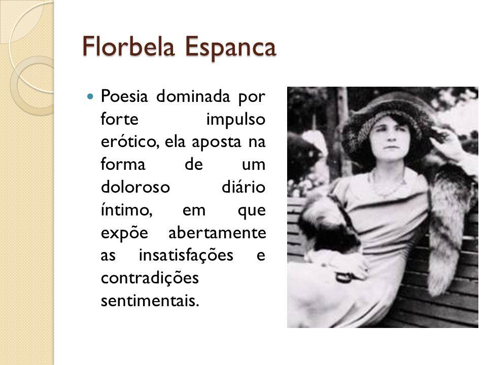 Florbela Espanca Poesia dominada por forte impulso erótico, ela aposta na forma de um doloroso diário íntimo, em que expõe abertamente as insatisfaçõe