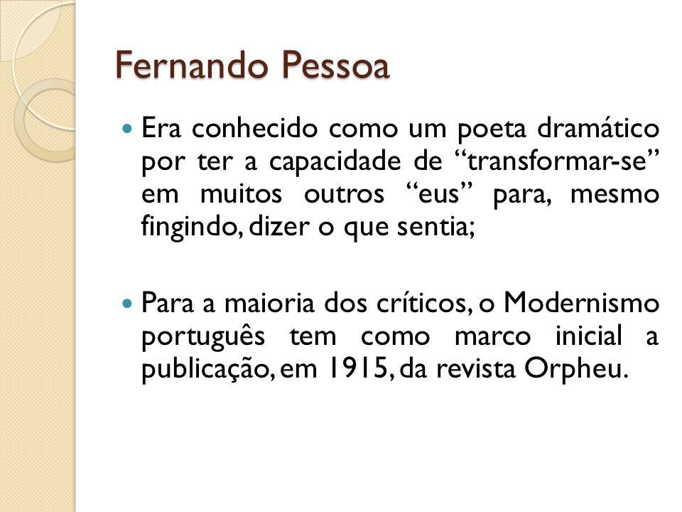 Fernando Pessoa Era conhecido como um poeta dramático por ter a capacidade de transformar-se em muitos outros eus para, mesmo fingindo, dizer o que se