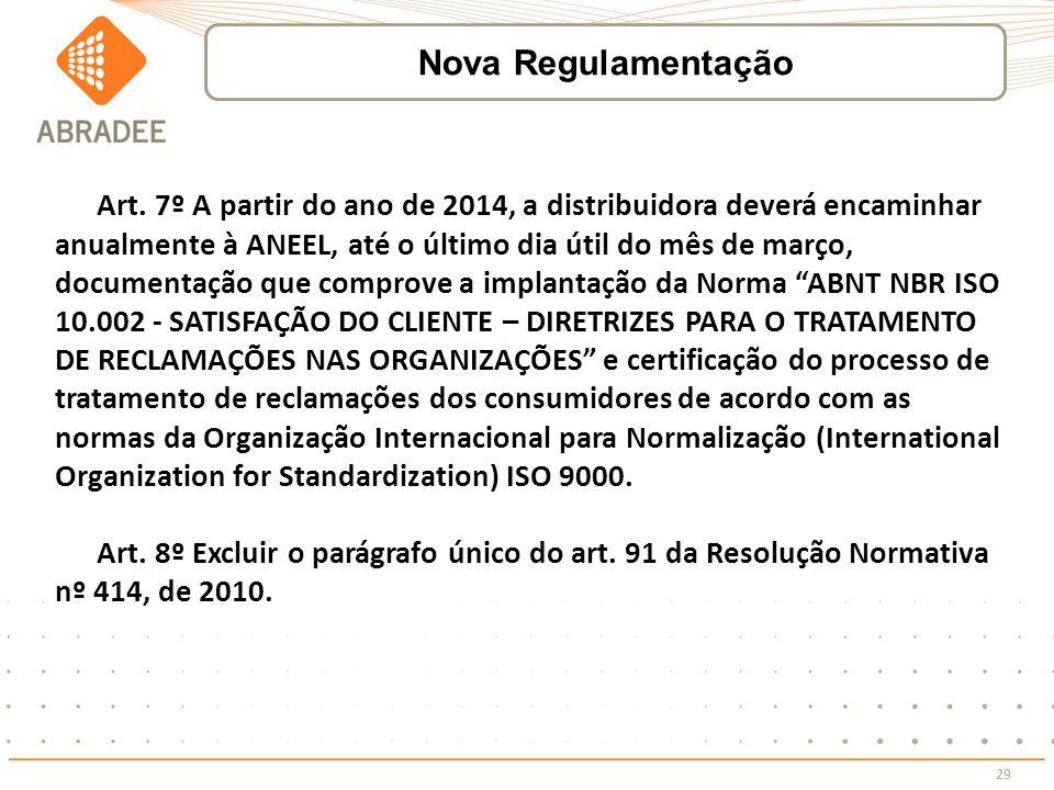 29 Art. 7º A partir do ano de 2014, a distribuidora deverá encaminhar anualmente à ANEEL, até o último dia útil do mês de março, documentação que comp