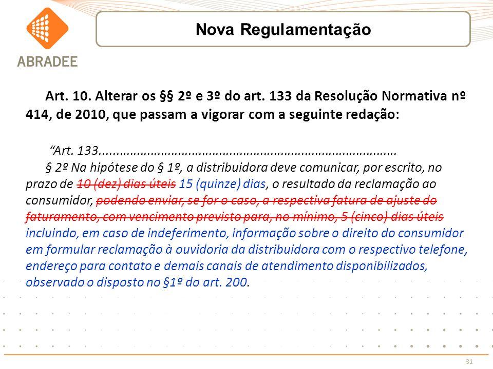 31 Art. 10. Alterar os §§ 2º e 3º do art. 133 da Resolução Normativa nº 414, de 2010, que passam a vigorar com a seguinte redação: Art. 133...........