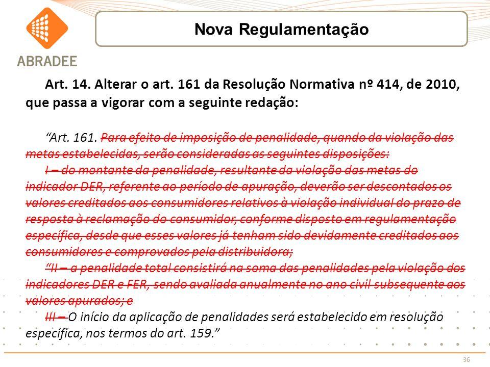 36 Art. 14. Alterar o art. 161 da Resolução Normativa nº 414, de 2010, que passa a vigorar com a seguinte redação: Art. 161. Para efeito de imposição
