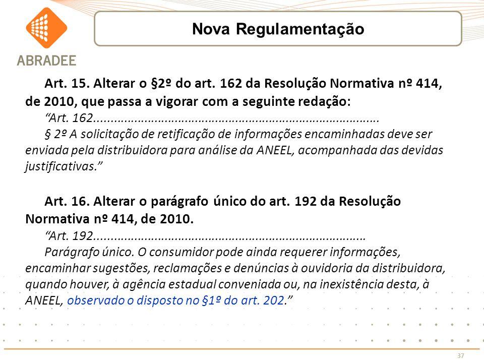 37 Art. 15. Alterar o §2º do art. 162 da Resolução Normativa nº 414, de 2010, que passa a vigorar com a seguinte redação: Art. 162....................