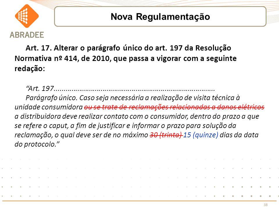 38 Art. 17. Alterar o parágrafo único do art. 197 da Resolução Normativa nº 414, de 2010, que passa a vigorar com a seguinte redação: Art. 197........