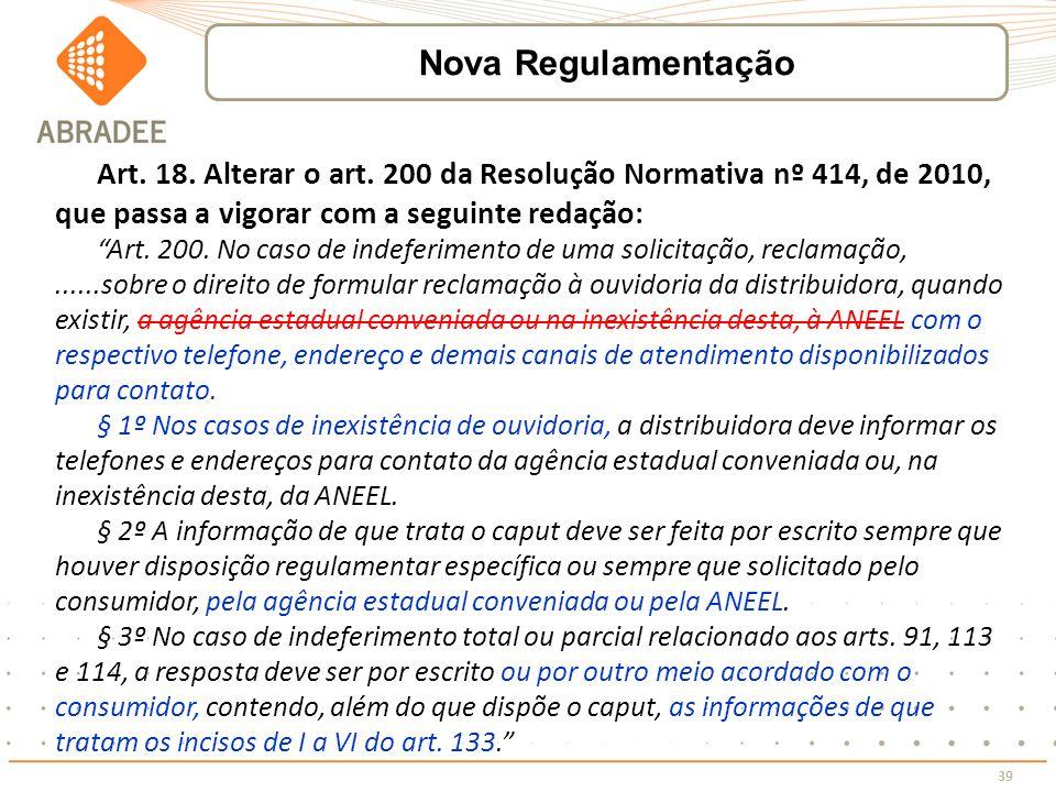 39 Art. 18. Alterar o art. 200 da Resolução Normativa nº 414, de 2010, que passa a vigorar com a seguinte redação: Art. 200. No caso de indeferimento