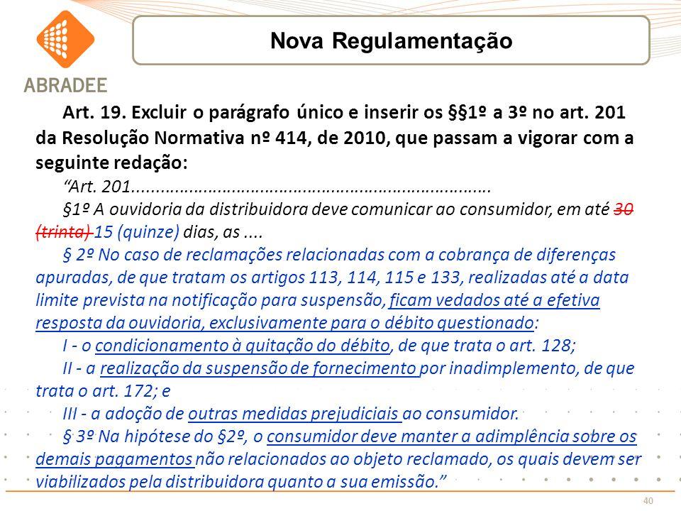 40 Art. 19. Excluir o parágrafo único e inserir os §§1º a 3º no art. 201 da Resolução Normativa nº 414, de 2010, que passam a vigorar com a seguinte r