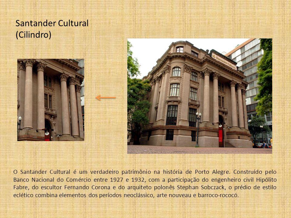 Santander Cultural (Cilindro) O Santander Cultural é um verdadeiro patrimônio na história de Porto Alegre. Construído pelo Banco Nacional do Comércio