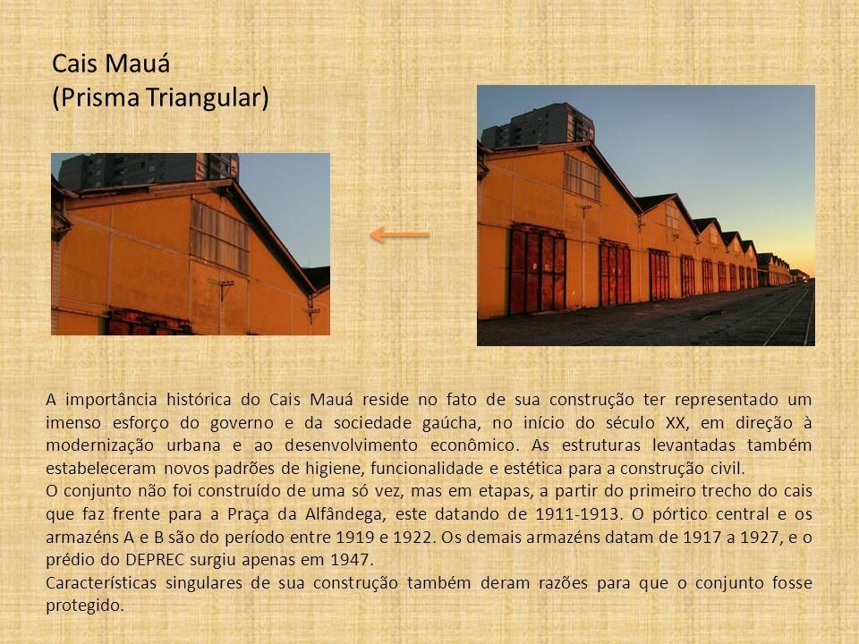 Cais Mauá (Prisma Triangular) A importância histórica do Cais Mauá reside no fato de sua construção ter representado um imenso esforço do governo e da