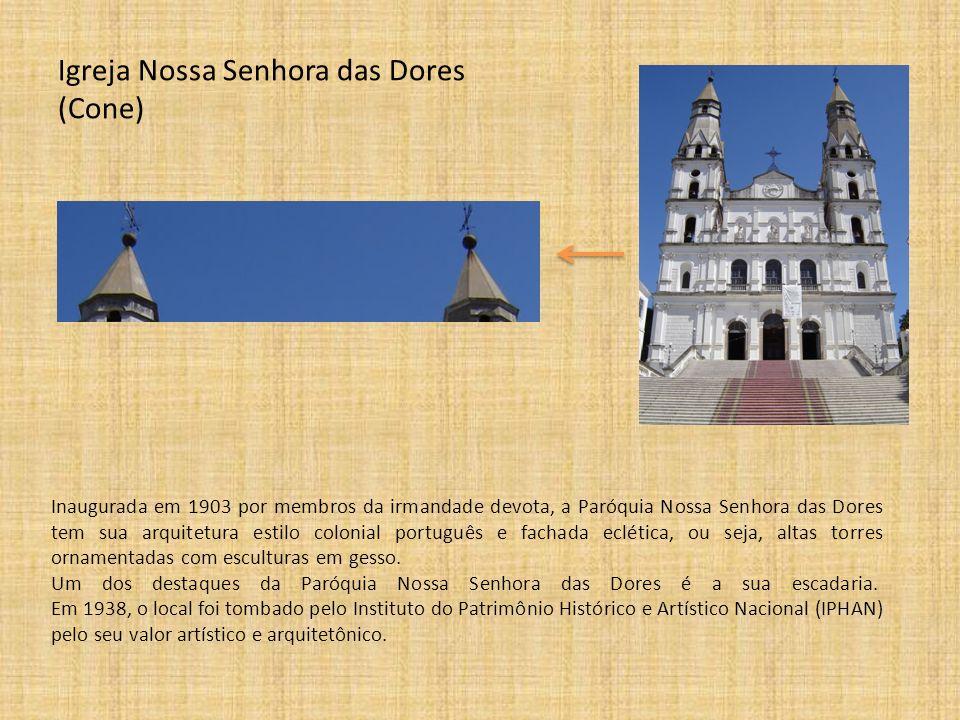 Igreja Nossa Senhora das Dores (Cone) Inaugurada em 1903 por membros da irmandade devota, a Paróquia Nossa Senhora das Dores tem sua arquitetura estil