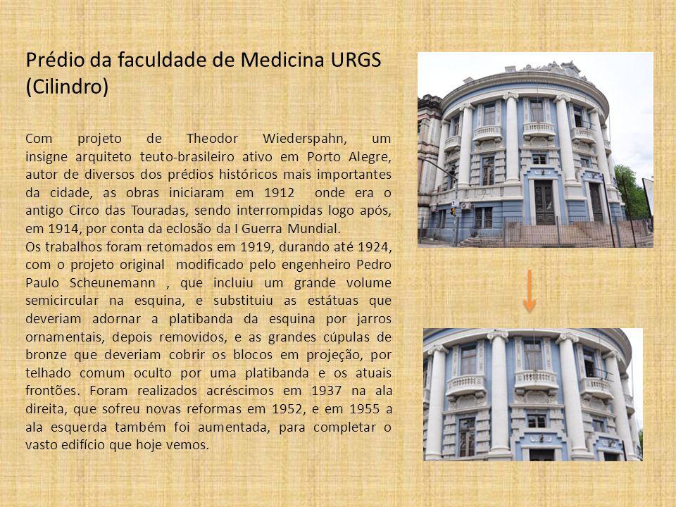 Prédio da faculdade de Medicina URGS (Cilindro) Com projeto de Theodor Wiederspahn, um insigne arquiteto teuto-brasileiro ativo em Porto Alegre, autor