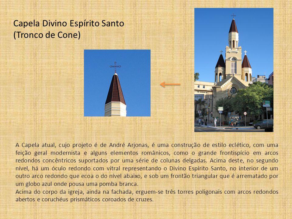 Capela Divino Espírito Santo (Tronco de Cone) A Capela atual, cujo projeto é de André Arjonas, é uma construção de estilo eclético, com uma feição ger
