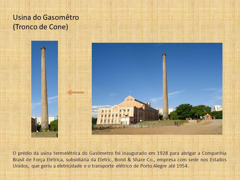 Usina do Gasomêtro (Tronco de Cone) O prédio da usina termelétrica do Gasômetro foi inaugurado em 1928 para abrigar a Companhia Brasil de Força Elétri