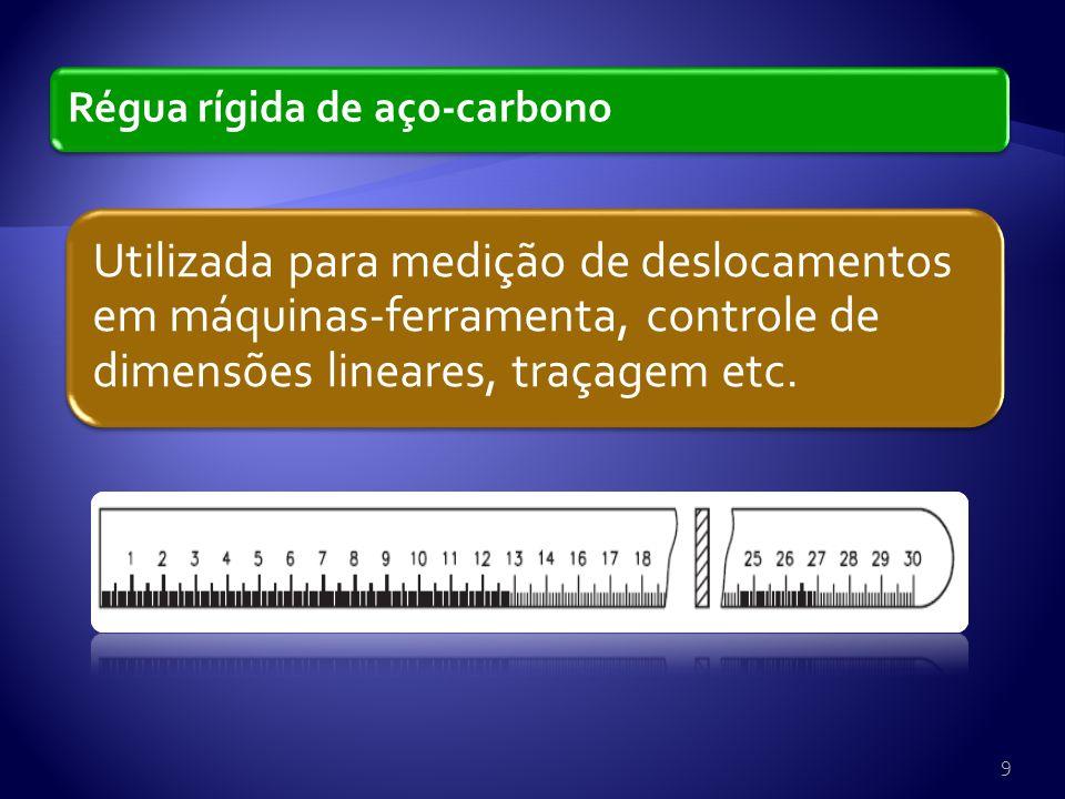 Régua rígida de aço-carbono Utilizada para medição de deslocamentos em máquinas-ferramenta, controle de dimensões lineares, traçagem etc.