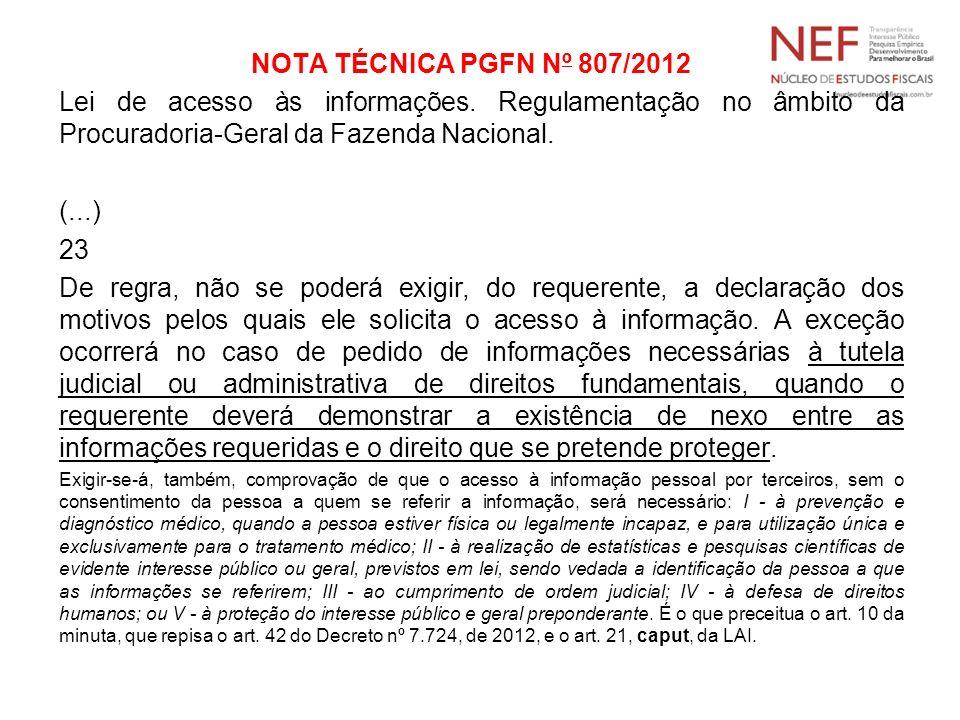 NOTA TÉCNICA PGFN Nº 807/2012 Lei de acesso às informações. Regulamentação no âmbito da Procuradoria-Geral da Fazenda Nacional. (...) 23 De regra, não