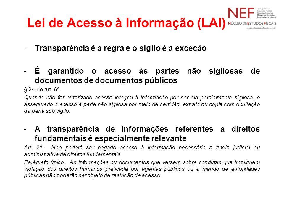 Lei de Acesso à Informação (LAI) -Transparência é a regra e o sigilo é a exceção -É garantido o acesso às partes não sigilosas de documentos de docume