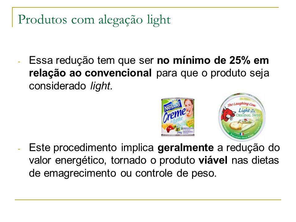 Produtos com alegação light - Essa redução tem que ser no mínimo de 25% em relação ao convencional para que o produto seja considerado light.
