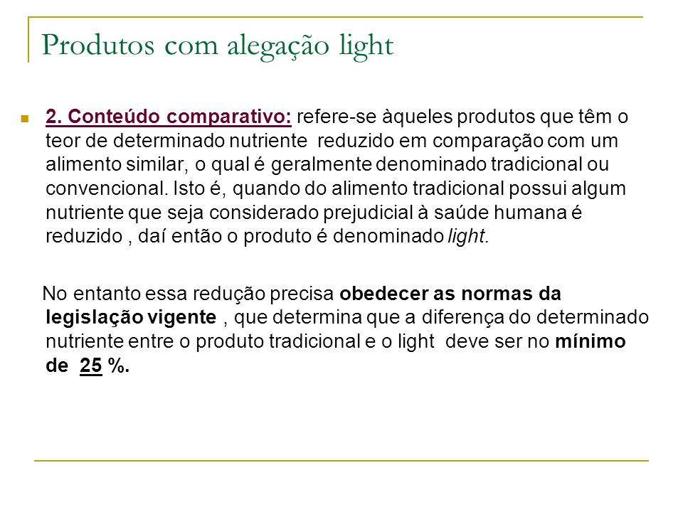 Produtos com alegação light 2. Conteúdo comparativo: refere-se àqueles produtos que têm o teor de determinado nutriente reduzido em comparação com um