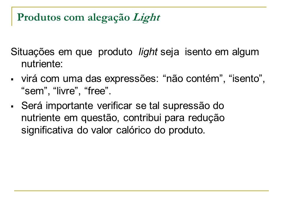 Produtos com alegação Light Situações em que produto light seja isento em algum nutriente: virá com uma das expressões: não contém, isento, sem, livre, free.
