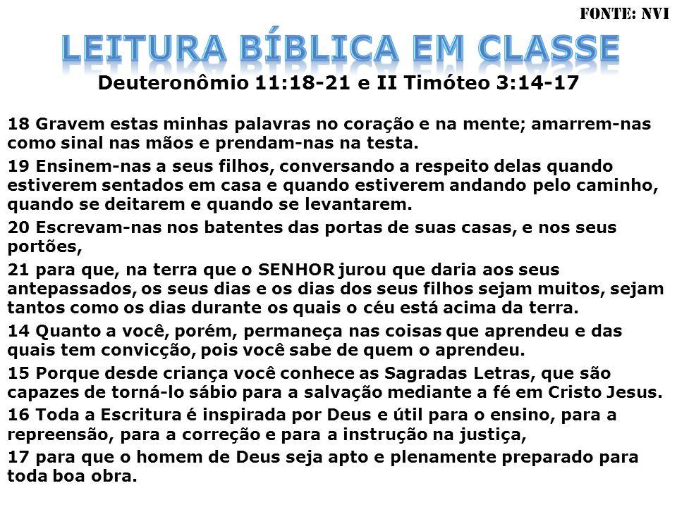 Deuteronômio 11:18-21 e II Timóteo 3:14-17 18 Gravem estas minhas palavras no coração e na mente; amarrem-nas como sinal nas mãos e prendam-nas na tes