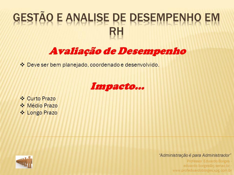 Professor Eduardo Borges - eduardo.borges@rj.senac.br - www.profeduardoborges.xpg.com.br As avaliações devem transmitir aos empregados como se saíram nas metas estabelecidas.