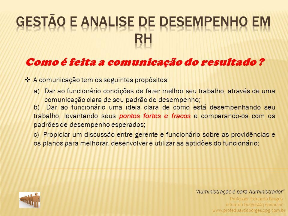 Professor Eduardo Borges - eduardo.borges@rj.senac.br - www.profeduardoborges.xpg.com.br Administração é para Administrador Como é feita a comunicação do resultado .