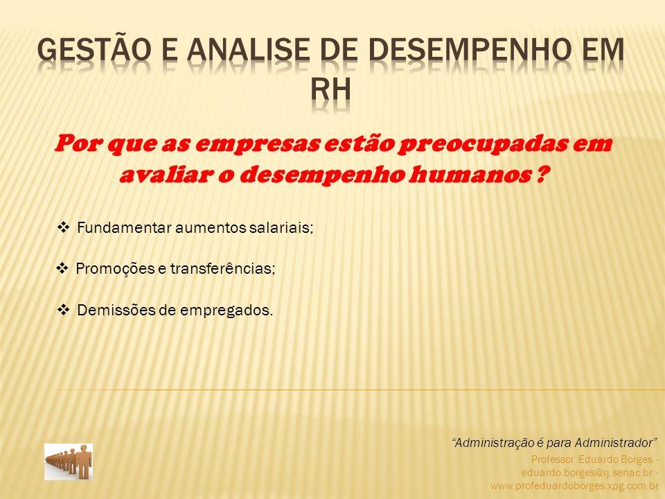 Professor Eduardo Borges - eduardo.borges@rj.senac.br - www.profeduardoborges.xpg.com.br *** Linhas Básicas para uma Boa Avaliação de Desempenho *** 1.